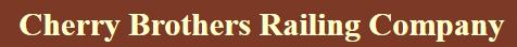Cherry Brothers Railing Company